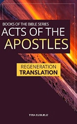 Acts of the Apostles Regeneration Translation Bible